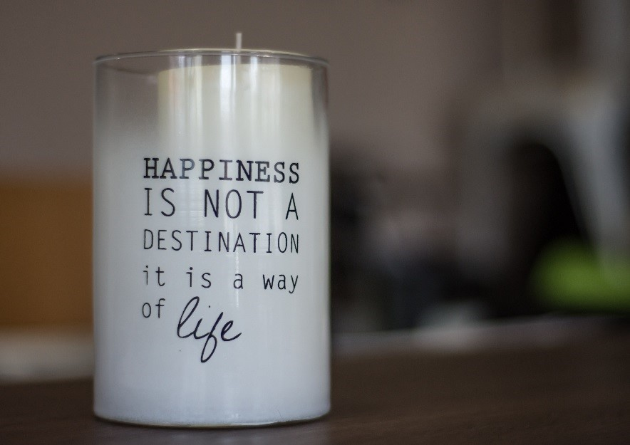 Happiness is not a destination, it is a way of life